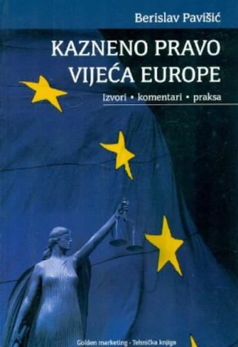 Kazneno pravo Vijeća Europe : izvori, komentari, praksa / Berislav Pavišić