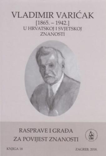 Vladimir Varićak (1865. - 1942.) u hrvatskoj i svjetskoj znanosti / urednici Snježana Paušek-Baždar, Ksenofont Ilakovac