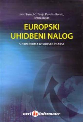 Europski uhidbeni nalog s primjerima iz sudske prakse / Ivan Turudić, Tanja Pavelin Borzić, Ivana Bujas
