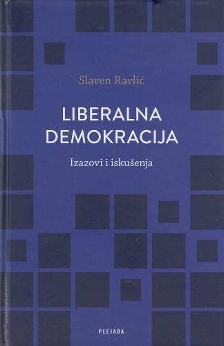 Liberalna demokracija : izazovi i iskušenja / Slaven Ravlić