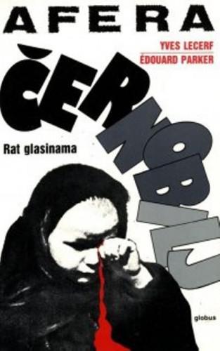 Afera Černobilj : rat glasinama / Yves Lecerf, Edouard Parker
