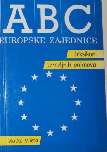 ABC Europske zajednice : leksikon temeljnih pojmova / Vlatko Mileta