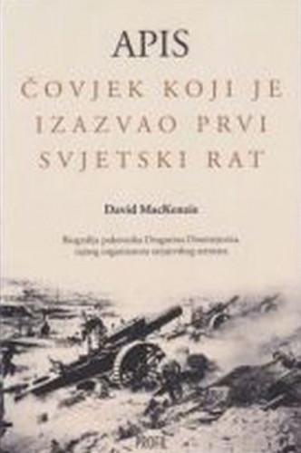 Apis : čovjek koji je izazvao Prvi svjetski rat : život pukovnika Dragutina T. Dimitrijevića / David MacKenzie