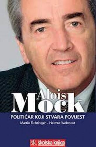 Alois Mock : političar koji stvara povijest / Martin Eichtinger, Helmut Wohnout