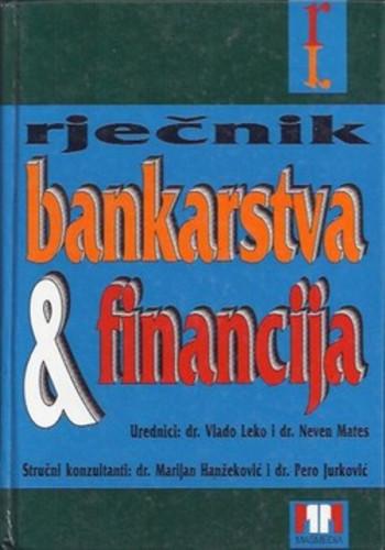 Rječnik bankarstva i financija / urednici Vlado Leko i Neven Mates