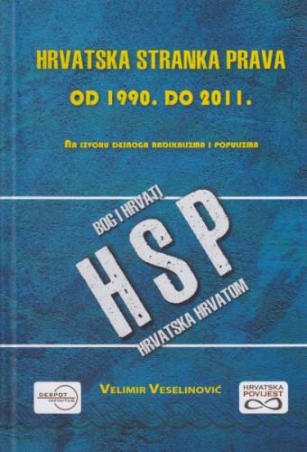 Hrvatska stranka prava od 1990. do 2011. : na izvoru desnoga radikalizma i populizma / Velimir Veselinović