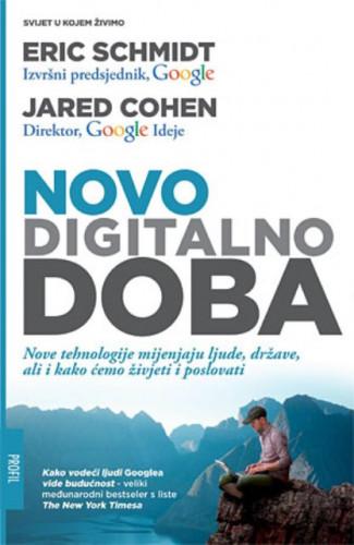 Novo digitalno doba : nove tehnologije mijenjaju ljude, države, ali i kako ćemo živjeti i poslovati / Eric Schmidt i Jared Cohen
