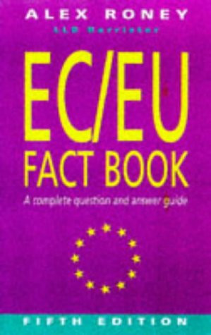 EC/EU fact book : a complete question & answer guide / Alex Roney
