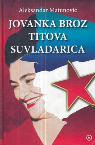 Jovanka Broz : Titova suvladarica / Aleksandar Matutinović