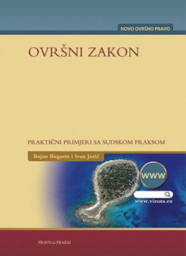 Knj. 2 : Ovršni zakon : praktični primjeri sa sudskom praksom i bilješkama / priredili Bojan Bugarin, Ivan Jurić