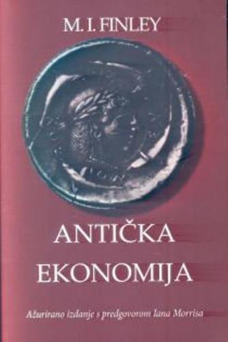 Antička ekonomija : ažurirano izd. s predgovorom Iana Morrisa / M. [Moses] I. Finley