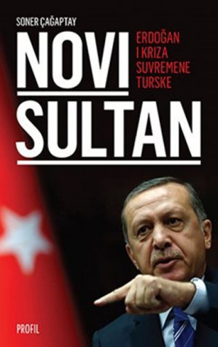 Novi sultan : Erdogan i kriza suvremene Turske / Soner Cagaptay