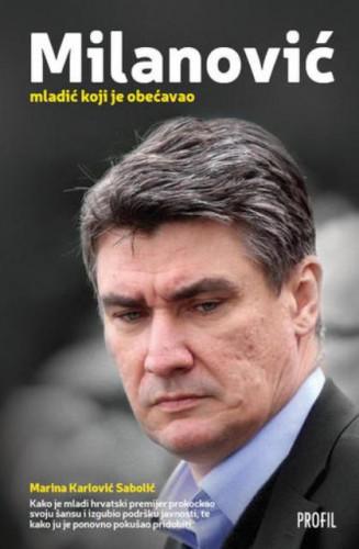 Zoran Milanović : mladić koji je obećavao / Marina Karlović Sabolić