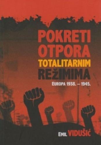 Pokreti otpora totalitarnim režimima : Europa 1938. - 1945. / Emil Vidušić