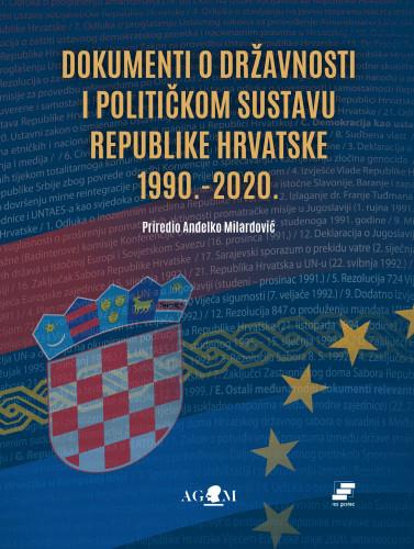 Dokumenti o državnosti i političkom sustavu Republike Hrvatske 1990. - 2020. / priredio Anđelko Milardović