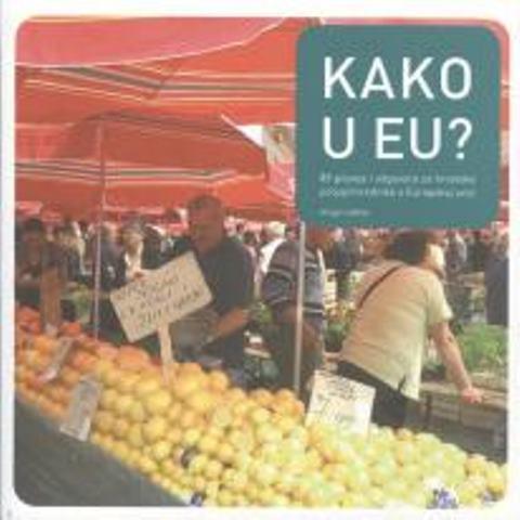 Kako u EU? : 85 pitanja i odgovora za hrvatske poljoprivrednike o Europskoj uniji / Nataša Beširević
