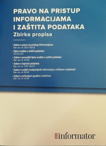 Pravo na pristup informacijama i zaštita podataka : zbirka propisa / urednici Biljana Barjaktar, Mladen Ivanović