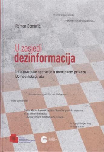 U zasjedi dezinformacija : informacijske operacije u medijskom prikazu Domovinskog rata / Roman Domović