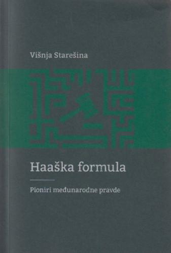 Haaška formula : pioniri međunarodne pravde / Višnja Starešina