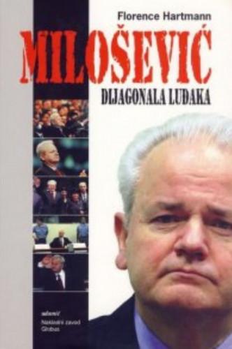 Milošević : dijagonala luđaka / Florence Hartmann