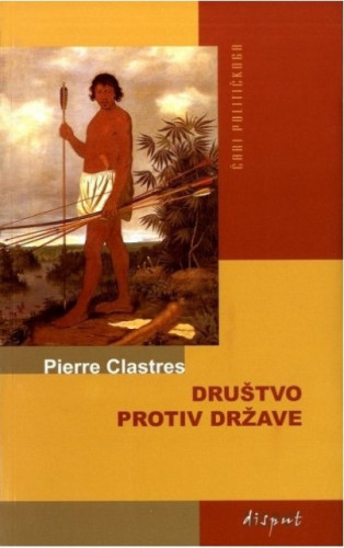 Društvo protiv države : istraživanja iz političke antropologije / Pierre Clastres