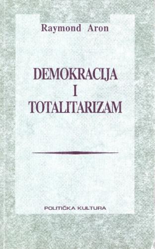 Demokracija i totalitarizam : izabrani teorijsko-politički spisi / Raymond Aron