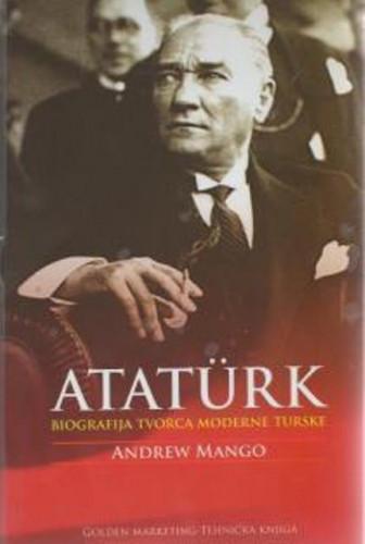 Ataturk : životopis utemeljitelja moderne Turske / Andrew Mango