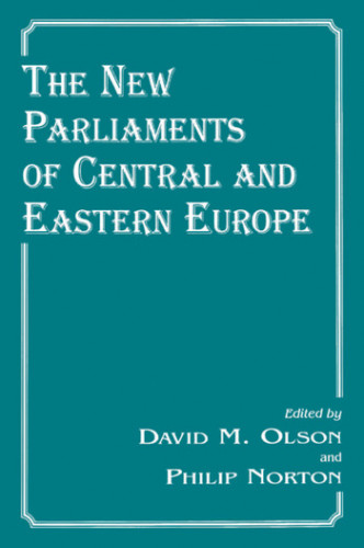 <The> New Parliaments of Central and Eastern Europe / edited by David M. Olson, Philip Norton