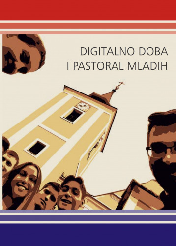 Digitalno doba i pastoral mladih : zbornik radova  =  Digital Zeitalter und Jugendpastoral / uredio Adolf Polegubić