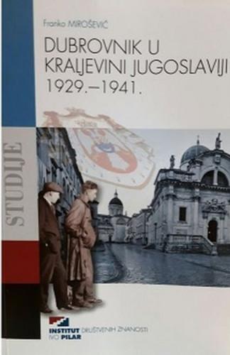 Dubrovnik u Kraljevini Jugoslaviji : 1929. - 1941. / Franko Mirošević