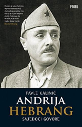 Andrija Hebrang : svjedoci govore / Pavle Kalinić