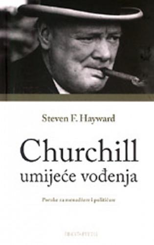 Churchill - umijeće vođenja : poruke za menadžere i političare / Steven F. Hayward