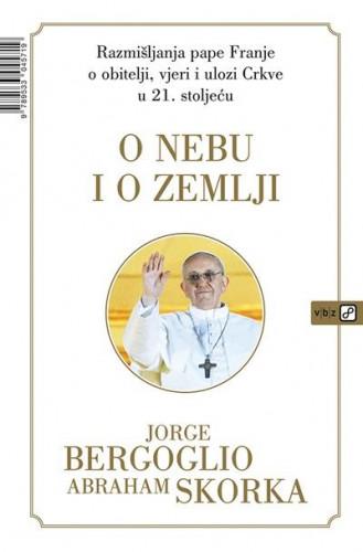 O nebu i o zemlji : razmišljanja pape Franje o obitelji, vjeri i ulozi Crkve u 21. stoljeću / Jorge Bergoglio i Abraham Skorka