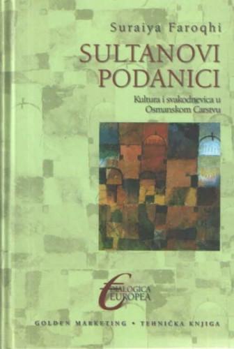 Sultanovi podanici : kultura i svakodnevica u Osmanskom Carstvu / Suraiya Faroqhi