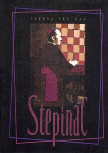 Alojzije Stepinac, hrvatski kardinal / Aleksa Benigar
