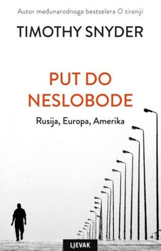 Put do neslobode : Rusija, Europa, Amerika / Timothy Snyder