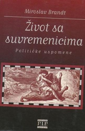 Život sa suvremenicima : političke uspomene i svjetonazor / Miroslav Brandt