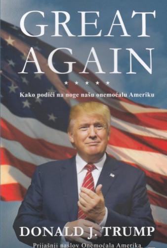 Great again : kako podići na noge našu onemoćalu Ameriku / Donald J. Trump