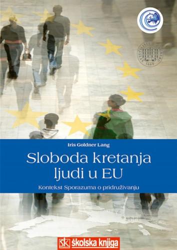 Sloboda kretanja ljudi u EU : kontekst sporazuma o pridruživanju / Iris Goldner Lang