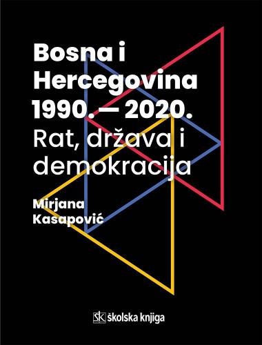 Bosna i Hercegovina 1990.-2000. : rat, država i demokracija / Mirjana Kasapović