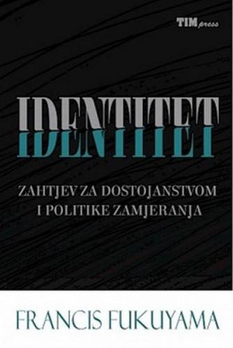 Identitet : zahtjev za dostojanstvom i politike zamjeranja / Francis Fukuyama