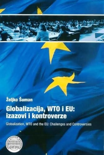 Globalizacija, WTO i EU: izazovi i kontroverze / Željko Šuman
