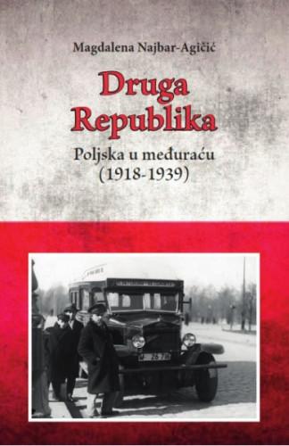 Druga Republika : Poljska u međuraću (1918-1939) / Magdalena Najbar-Agičić