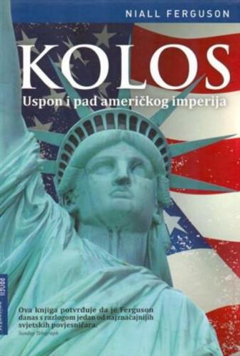 Kolos : uspon i pad američkog imperija / Niall Ferguson