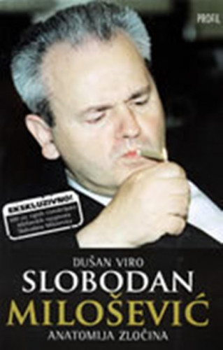 Slobodan Milošević : anatomija zločina / Dušan Viro