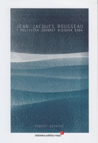 Jean-Jacques Rousseau i politička znanost njegova doba / Robert Derathé