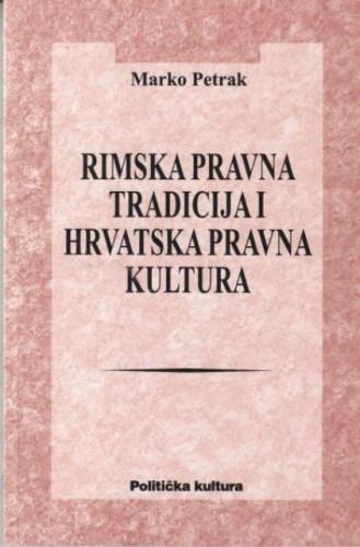 Rimska pravna tradicija i hrvatska pravna kultura / Marko Petrak