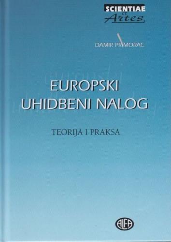 Europski uhidbeni nalog : teorija i praksa / Damir Primorac