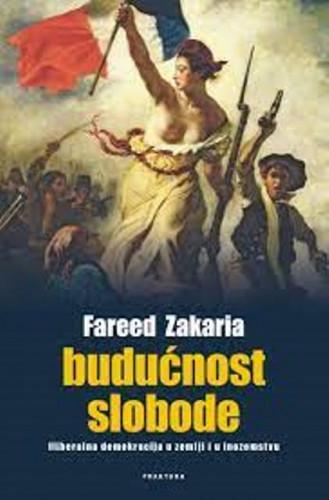 Budućnost slobode : liberalna demokracija u zemlji i u inozemstvu / Fareed Zakaria