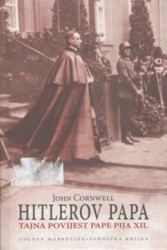 Hitlerov papa : tajna povijest pape Pija XII. / John Cornwell